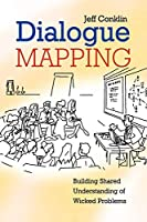Dialogue Mapping: Building Shared Understanding of Wicked Problem