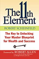 The 11th Element: The Key to Unlocking Your Master Blueprint for Wealth and Success