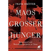 Maos Großer Hunger: Massenmord und Menschenexperiment in China (German Edition)
