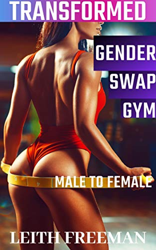Gender Swap Gym: Transformed Male to Female: Transformation, First Time, Feminization (English Edition)
