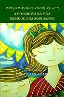 Padya Dungug Kinaray-a 10: Antolohiya Ka Mga Mamugu Nga Sogidanun
