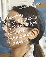 Applying What Methods Of Knowledge To Solve Education Problems