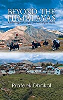 Beyond the Himalayas: A Travelogue of Dolpo and Mustang of Nepal
