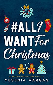 #AllIWantForChristmas (#BestFriendsForever Book 5) by [Vargas, Yesenia]