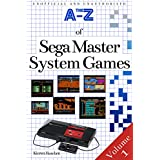 The A-Z of Sega Master System Games: Volume 1 (The Sega Master System) (English Edition)