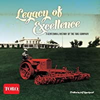 Legacy of Excellence: A Centennial History of the Toro Company
