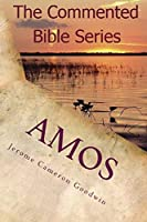 Amos: It Is Written In The Prophets (The Commented Bible Series)
