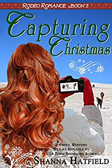 Capturing Christmas: (Sweet Western Holiday Romance) (Rodeo Romance Book 3) by [Hatfield, Shanna]