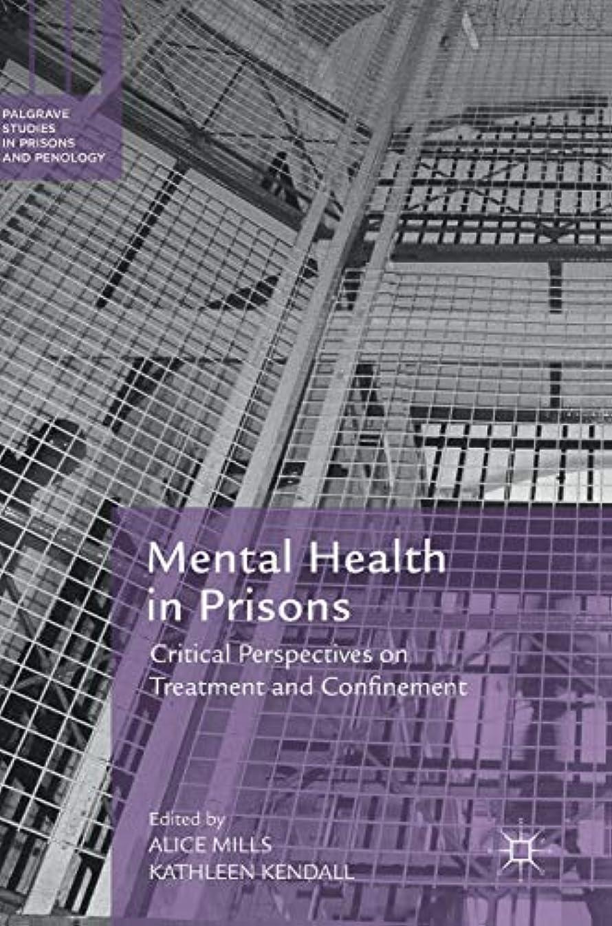 市の中心部担保コンサルタントMental Health in Prisons: Critical Perspectives on Treatment and Confinement (Palgrave Studies in Prisons and Penology)