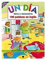 Un día / A Day: Mira y encuentra 100 palabras en inglés / Look and Find 100 Words in English