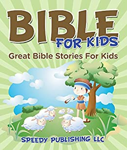 Bible For Kids: Great Bible Stories For Kids by [Speedy Publishing]