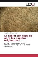 La radio: ¿un espacio para los pueblos originarios?: Acceso y participación de las comunidades indígenas en el medio radiofónico