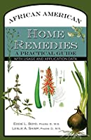 African American Home Remedies: A Practical Guide with Usage and Application Data