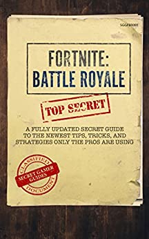 Fortnite: Battle Royale: A Fully Updated Secret Guide to the Newest Tips, Tricks and Strategies Only the Pros are Using by [Guides, Secret Gamer]