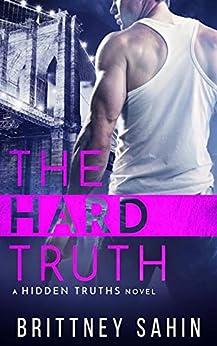 The Hard Truth (Hidden Truths Book 3) by [Sahin, Brittney]