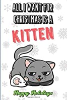 All I Want For Christmas Is A Kitten: Funny Unique Christmas and Holiday Notebook with Snow on the Cover. What Do You Really Want for Xmas. Show the world.