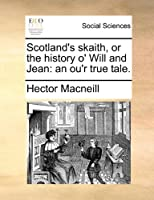 Scotland's Skaith, or the History O' Will and Jean: An Ou'r True Tale.