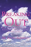 Breaking Out: The Complete Guide to Building and Enhancing a Positive Gay Identity for Men and Women
