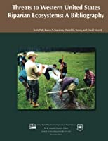 Threats to Western United States Riparian Ecosystems: A Bibliography
