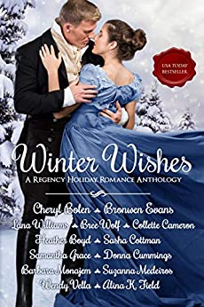 Winter Wishes: A Regency Holiday Romance Anthology by [Bolen, Cheryl, Evans, Bronwen, Williams, Lana, Wolf, Bree, Cameron, Collette, Boyd, Heather, Cottman, Sasha, Grace, Samantha, Cummings, Donna, Monajem, Barbara, Medeiros, Suzanna , Vella, Wendy , K. Field, Alina ]