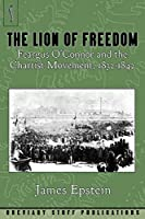 The Lion of Freedom: Feargus O'Connor and the Chartist Movement, 1832-1842