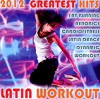 Latin Workout 2012 Greatest Hits by Latin Workout 2012 Greatest Hits