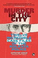 Murder in the City: Twelve Incredible Case Files of the Kolkata Police