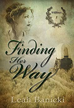 Finding Her Way: Western Romance on the Frontier Book #1 (Wildflowers) by [Banicki, Leah]