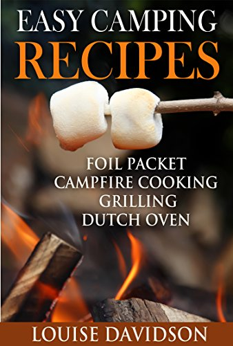Easy Camping Recipes: Foil Packet – Campfire Cooking – Grilling – Dutch Oven (English Edition)