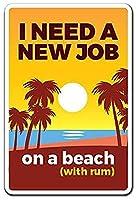 I Need A New Job On A Beach 金属スズヴィンテージ安全標識警告サインディスプレイボードスズサインポスター看板建設現場通りの学校のバーに適した