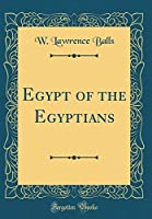 Egypt of the Egyptians (Classic Reprint)