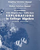 Explorations in College Algebra, Graphing Calculator Manual and Student Solutions Manual