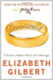 Committed: A Sceptic Makes Peace with Marriage