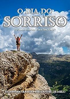 O Dia do Sorriso: O Que é Preciso Para Ser Feliz? (Portuguese Edition) by [Batista Fernandes de Melo, Raimundo]
