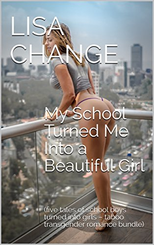My School Turned Me Into a Beautiful Girl: (five tales of school boys turned into girls – taboo transgender romance bundle) (English Edition)