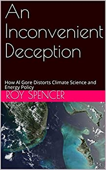 An Inconvenient Deception: How Al Gore Distorts Climate Science and Energy Policy by [Spencer, Roy]
