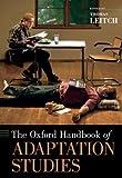 The Oxford Handbook of Adaptation Studies (Oxford Handbooks)