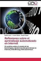 Reflexiones sobre el aprendizaje automatizado en Internet: Un análisis sobre el estado de las tecnologías y tendencias del aprendizaje en Internet, Web Mining y Web Semántica