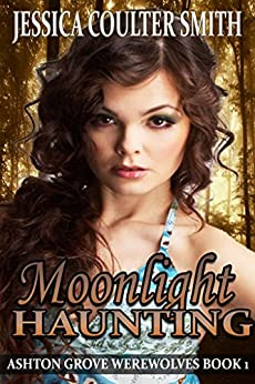 Moonlight Haunting (Ashton Grove Werewolves Book 1) by [Smith, Jessica Coulter]