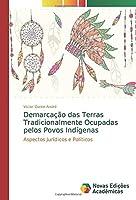 Demarcação das Terras Tradicionalmente Ocupadas pelos Povos Indígenas: Aspectos Jurídicos e Políticos