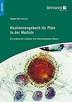 Bestimmungsbuch fuer Pilze in der Medizin: Ein praktischer Leitfaden mit mikroskopischen Bildern