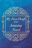 My First Draft Of My Amazing Novel - - 6''x9'' Vintage Blue Design Journal for Writers, Notebook For Writing, Ideal Gift for Aspiring Author and Creative Writing Students - Birthday or Christmas Gift