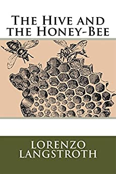 The Hive and the Honey Bee by [Lorenzo Langstroth]