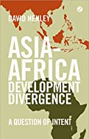 Asia-Africa Development Divergence: A Question of Intent