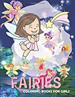 FAIRIES COLORING BOOKS FOR GIRLS: Amazing Gifts for kids who loves fairies, Fantasy Fairy Tale Pictures with Flowers, Butterflies, Birds, Bugs, Cute Animals. Fun Pages to Color for Girls, Kids, Teens and Beginner Adults