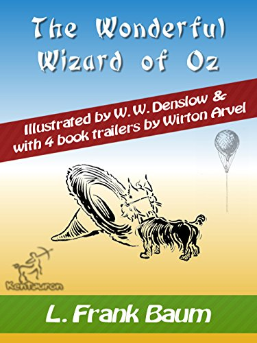 The Wonderful Wizard of Oz (with 4 Book Trailers): New Illustrated Edition with 4 Book Trailers by Wirton Arvel  & with Original Drawings by W.W. Denslow (English Edition)