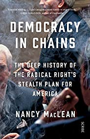 Democracy in Chains: the deep history of the radical right's stealth plan for Ame