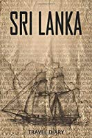 Sri Lanka Travel Diary: Travel and vacation diary for Sri Lanka. A logbook with important pre-made pages and many free sites for your travel memories. For a present, notebook or as a parting gift