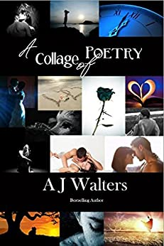 A Collage of Poetry by [Walters, A J]
