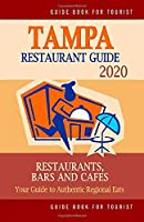 Tampa Restaurant Guide 2020: Your Guide to Authentic Regional Eats in Tampa, Florida (Restaurant Guide 2020)